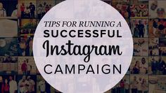Tips for Running a Successful Instagram Campaign