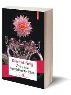 """În căutarea frumuseților unei lumi urâte – """"Zen şi arta reparării motocicletei"""", de Robert M. Pirsig"""