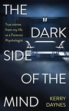 The Dark Side of the Mind: True Stories from My Life as a Forensic Psychologist by Kerry Daynes Forensic Psychology, Psychology Major, Psychology Notes, Forensic Science, Criminal Psychologist, Good Books, Books To Read, Law Abiding Citizen, Criminology