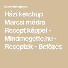 Házi ketchup Marcsi módra Recept képpel - Mindmegette.hu - Receptek  - Befőzés Ketchup