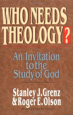 Who Needs Theology?: An Invitation to the Study of God Stanley J. Grenz, Roger E. Olson