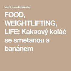 FOOD, WEIGHTLIFTING, LIFE: Kakaový koláč se smetanou a banánem Weightlifting, Life, Food, Weight Lifting, Essen, Meals, Weight Training, Yemek, Eten