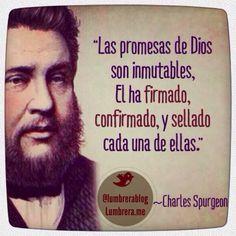 """""""Las promesas de Dios son inmutables, El ha firmado, confirmado, y sellado cada una de ellas."""" ~Charles Spurgeon"""