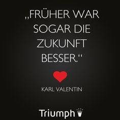 """""""Früher war sogar die Zukunft besser."""" - Karl Valentin Political Songs, Karl Valentin, Montag Motivation, Bad Songs, Sounds Good, Charlie Chaplin, True Words, Bavaria, Karate"""