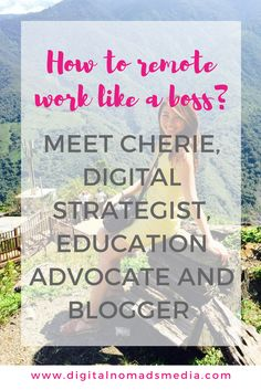 How to remote work like a boss - meet Cherie Digital Strategist and Blogger - digitalnomadsmedia.com (1)