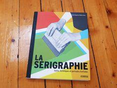 LA SÉRIGRAPHIE OUTILS, TECHNIQUES ET PORTRAITS D'ARTISTES Matteo Cossu Claire Dalquié