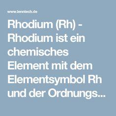 Rhodium (Rh) - Rhodium ist ein chemisches Element mit dem Elementsymbol Rh und der Ordnungszahl 45. Es ist ein silberweißes, hartes, unreaktives Übergangsmetall. Im Periodensystem zählt es zusammen mit Cobalt, Iridium und Meitnerium zur 9.