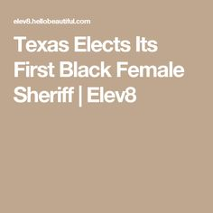 Texas Elects Its First Black Female Sheriff | Elev8