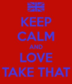 KEEP CALM AND LOVE TAKE THAT. Another original poster design created with the Keep Calm-o-matic. Buy this design or create your own original Keep Calm design now. Robbie Williams Take That, Make Me Happy, Make Me Smile, Take That Band, Keep Calm And Love, My Love, Laughter Therapy, Gary Barlow, Keep Calm Quotes