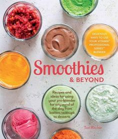 Smoothies & Beyond: Recipes and Ideas for Using Your Pro-blender for Any Meal of the Day from Batters to Soups to...