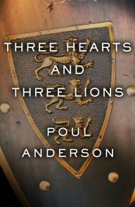 Three Hearts and Three Lions By Poul Anderson - When a World War II resistance fighter awakens in a universe of wizards, knights, and dragons, he embarks on a heroic quest to save two worlds… An enthralling fantasy adventure from a Hugo and Nebula Award–winning author!