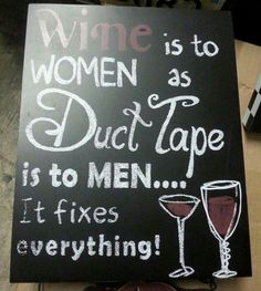 Wine is to women as duct tape is to men, it fixes everything. Diy. Decor