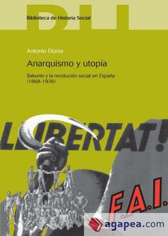 Anarquismo y utopía : Bakunin y la revolución social en España (1868-1936) / Antonio Elorza Publicación [Madrid] : Cinca, 2013