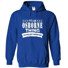 Its an OSBORNE Thing, You Wouldnt Understand! - #funny shirt #hoodie dress