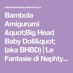 "Bambola Amigurumi ""Big Head Baby Doll"" (aka BHBD) | Le Fantasie di Nephtys - Crochet Made in Italy"