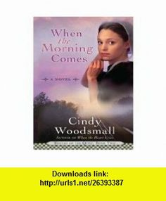 When the Morning Comes Large Print (Sisters of the Quilt #2) (9780739488584) Cindy Woodsmall , ISBN-10: 0739488589  , ISBN-13: 978-0739488584 ,  , tutorials , pdf , ebook , torrent , downloads , rapidshare , filesonic , hotfile , megaupload , fileserve