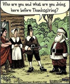 Go home Kris Kringle. This is NOVEMBER! -Pilgrims