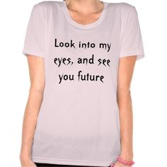 Look into my eyes, and see you future