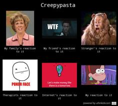 """My friend show us Creepypasta. One day we were listening to Laughing Jack and our friend's little brother came in to the room ( right on the gruesome bloody part) and said """"What are you guys listening to? Are you some kind of monster!?!"""""""