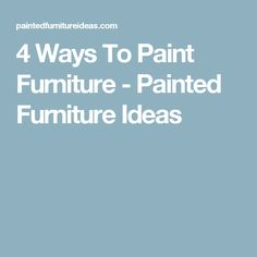 4 Ways To Paint Furniture - Painted Furniture Ideas