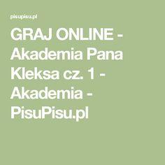 GRAJ ONLINE - Akademia Pana Kleksa cz. 1 - Akademia - PisuPisu.pl Education, Onderwijs, Learning