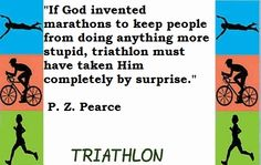 And with the right amount of motivation and preparation, you, too, can be a silly marathoner or triathlete.