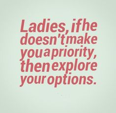 Ladies if he doesn't make you a priority, then explore your options. The best collection of quotes and sayings for every situation in life. Amazing Quotes, Cute Quotes, Great Quotes, Quotes To Live By, Funny Quotes, Bitch Quotes, Pretty Words, Beautiful Words, Make Yourself A Priority