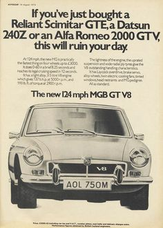 MGB GT V8 magazine advertisement. The V8 engine was twice the capacity, 3500cc, of the 1800cc unit in the standard car. BUT it weighed, as I recall, about the same or even less. Will check this out and include the figures.