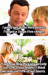 """Two great quotes from Wedding Crashers -""""I gotta get outta here pronto. I've got a stage five clinger."""" -- """"You know how they say we only use of our brains? I think we only use of our hearts. Wedding Crashers Quotes, Wedding Quotes, Great Quotes, Me Quotes, Funny Quotes, Funny Movies, Great Movies, Priceless Movie, Stage 5 Clinger"""