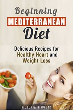 Beginning Mediterranean Diet: Delicious Recipes for Healthy Heart and Weight Loss (Healthy Eating & Weight Loss) by Victoria Simmons http://www.amazon.com/dp/B00TIZX1UO/ref=cm_sw_r_pi_dp_ze-Svb019EMQN
