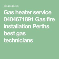 Gas heater service 0404671891 Gas fire installation Perths best gas technicians Gas Fires, Perth