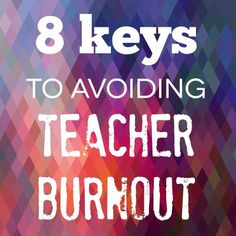 8 keys to avoiding teacher burnout. We need this! Especially at the end of the school year.