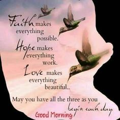 Good Morning Quotes : Faith Hope Love More - Quotes Sayings Good Morning Prayer, Morning Love Quotes, Good Morning Inspirational Quotes, Morning Greetings Quotes, Morning Blessings, Good Morning Messages, Morning Prayers, Good Morning Good Night, Good Morning Wishes