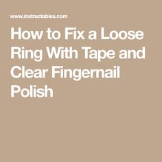 How to Fix a Loose Ring With Tape and Clear Fingernail Polish