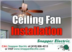 Ceiling Fan Installation We install ceiling fan to your home and office in Darlington, MD! CALL Snapper Electric @ (410) 808-4215 or VISIT www.snapperelectric.com
