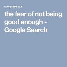 the fear of not being good enough - Google Search