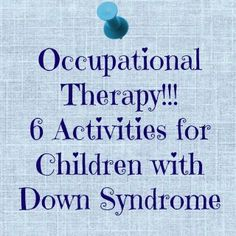 Occupational Therapy Activities for Children with Down Syndrome. Repinned by SOS Inc. Resources pinterest.com/sostherapy/.