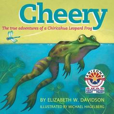 Cheery: the true adventures of a Chiricahua Leopard Frog by Elizabeth W. Davidson Ph.D., http://www.amazon.com/dp/1589850254/ref=cm_sw_r_pi_dp_r8hgrb00VHG04