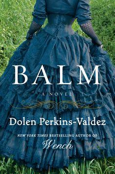 Dolen Perkins-Valdez - Balm / #awordfromjojo #Historicalfiction #DolenPerkinsValdez