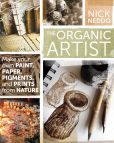The Organic Artist: Make Your Own Paint, Paper, Pigments and Prints from Nature
