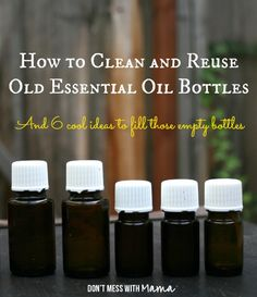 How to clean and reuse old essential oil bottles and 6 cool ideas to fill those empty bottles!