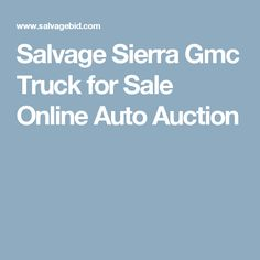 Salvage Sierra Gmc Truck for Sale Online Auto Auction