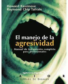 El manejo de la agresividad manual de tratamiento completo para profesionales howard kassinove Un libro que nos ayuda a quienes trabajamos en contextos difíciles