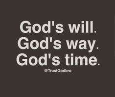 God's will. God's way. God's time.