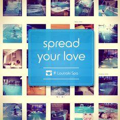 Spread your love @ Loutraki Spa…