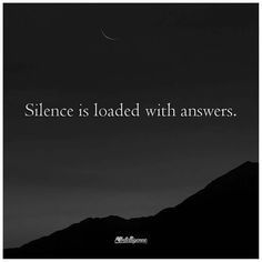 Silence is loaded with answers