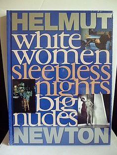 HELMUT NEWTON : WHITE WOMEN, SLEEPLESS NIGHTS, BIG NUDES BY ANNE TUCKER, MANFRED