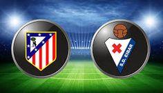 Eibar vs Atletico Madrid : Predictions & Betting Tips, Match Previews Spanish LaLiga Saturday 7th January, 2017