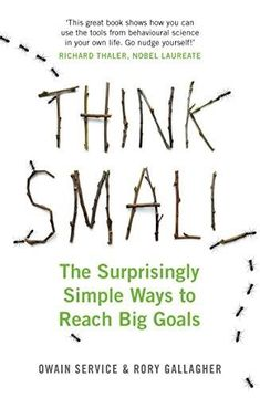 Think Small: The Surprisingly Simple Ways to Reach Big Goals by [Service, Owain, Gallagher, Rory] Rory Gallagher, Think Small, Behavioral Science, Human Behavior, Book Show, Book Summaries, Inspirational Books, To Reach, Book Publishing