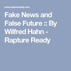 Fake News and False Future :: By Wilfred Hahn - Rapture Ready